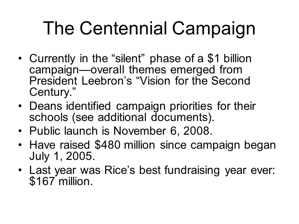 The Centennial Campaign Currently in the silent phase of a $1 billion campaignoverall themes emerged from President Leebrons Vision for the Second Century.