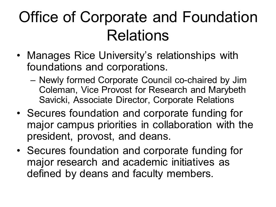 Office of Corporate and Foundation Relations Manages Rice Universitys relationships with foundations and corporations.