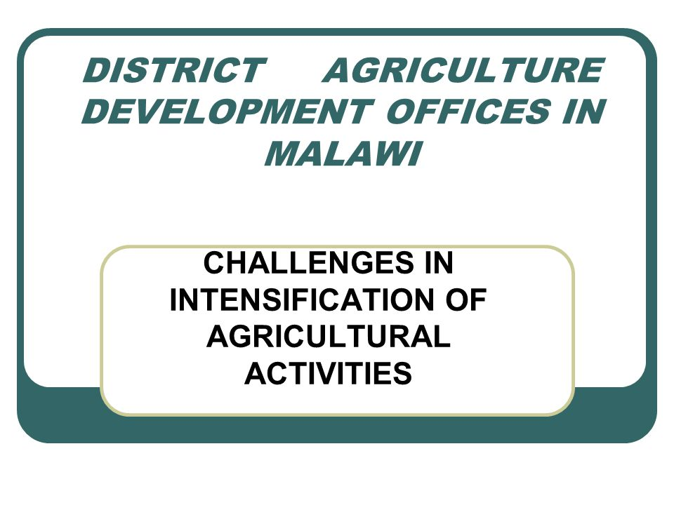 DISTRICT AGRICULTURE DEVELOPMENT OFFICES IN MALAWI CHALLENGES IN INTENSIFICATION OF AGRICULTURAL ACTIVITIES