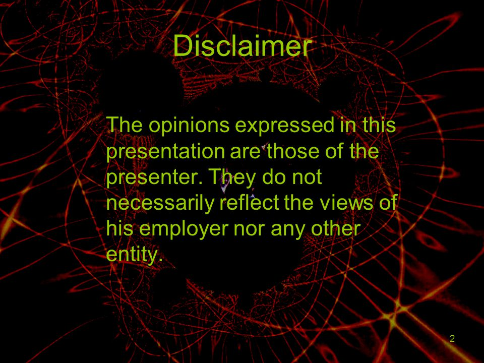 2 Disclaimer The opinions expressed in this presentation are those of the presenter. They do not necessarily reflect the views of his employer nor any