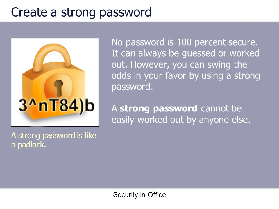 Security in Office Create a strong password No password is 100 percent secure.