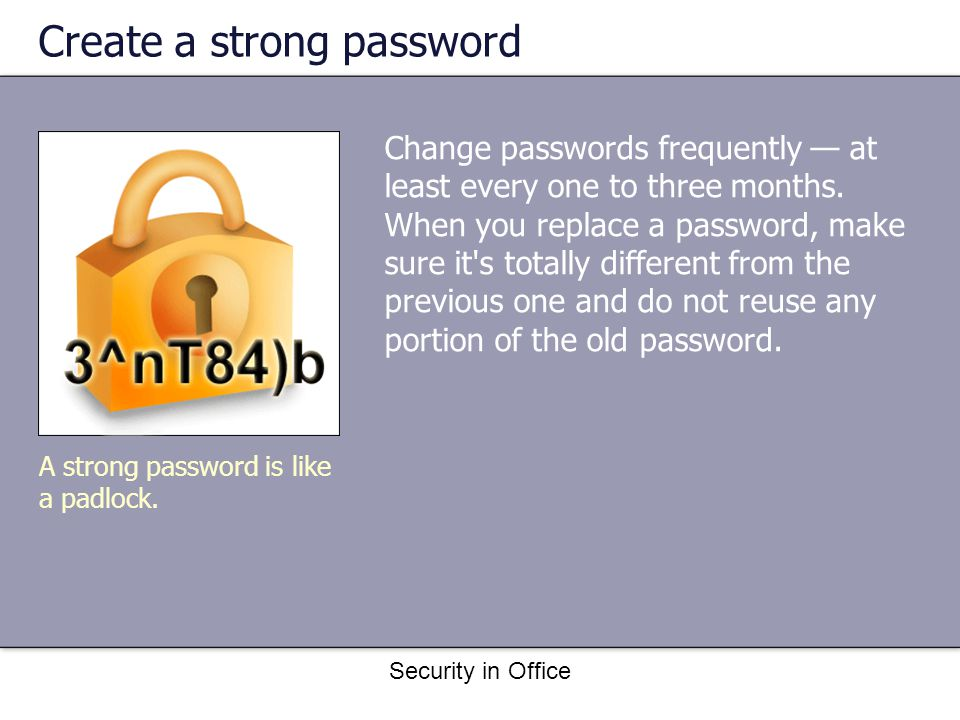 Security in Office Create a strong password A strong password is like a padlock.