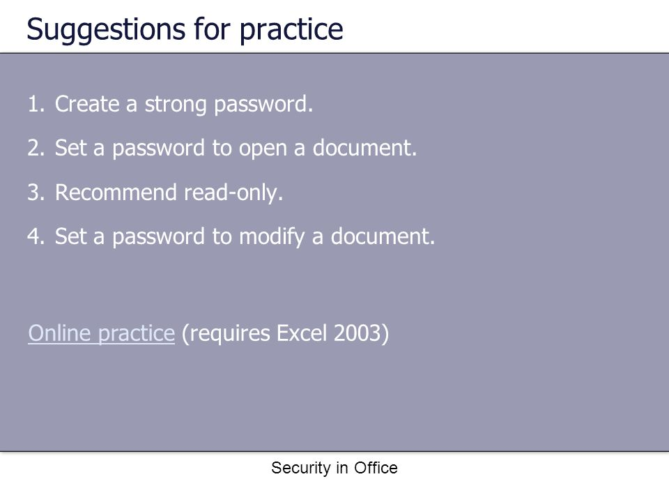 Security in Office Suggestions for practice 1.Create a strong password.