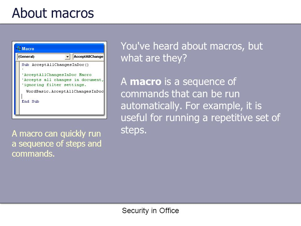 Security in Office About macros You ve heard about macros, but what are they.