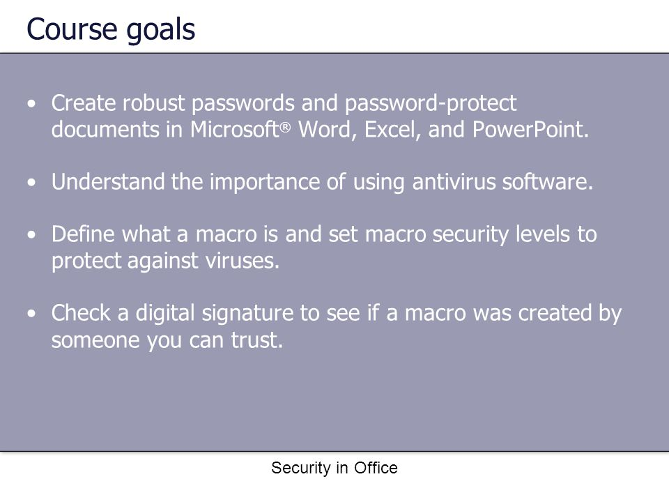 Security in Office Macro security levels Very High: All macros will be disabled even if they have valid digital certificates.