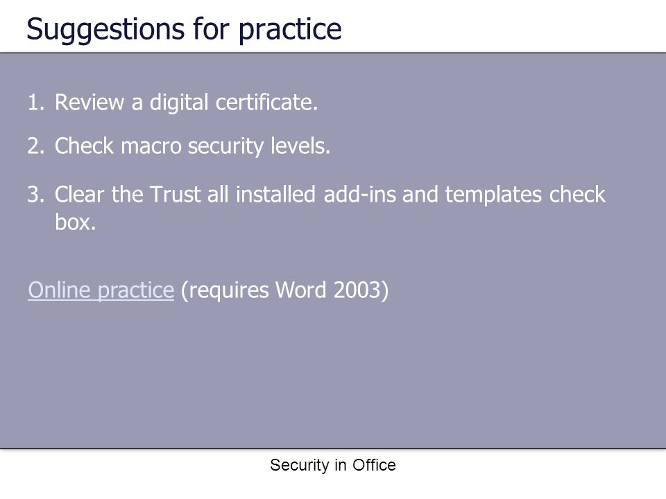 Security in Office Suggestions for practice 1.Review a digital certificate.