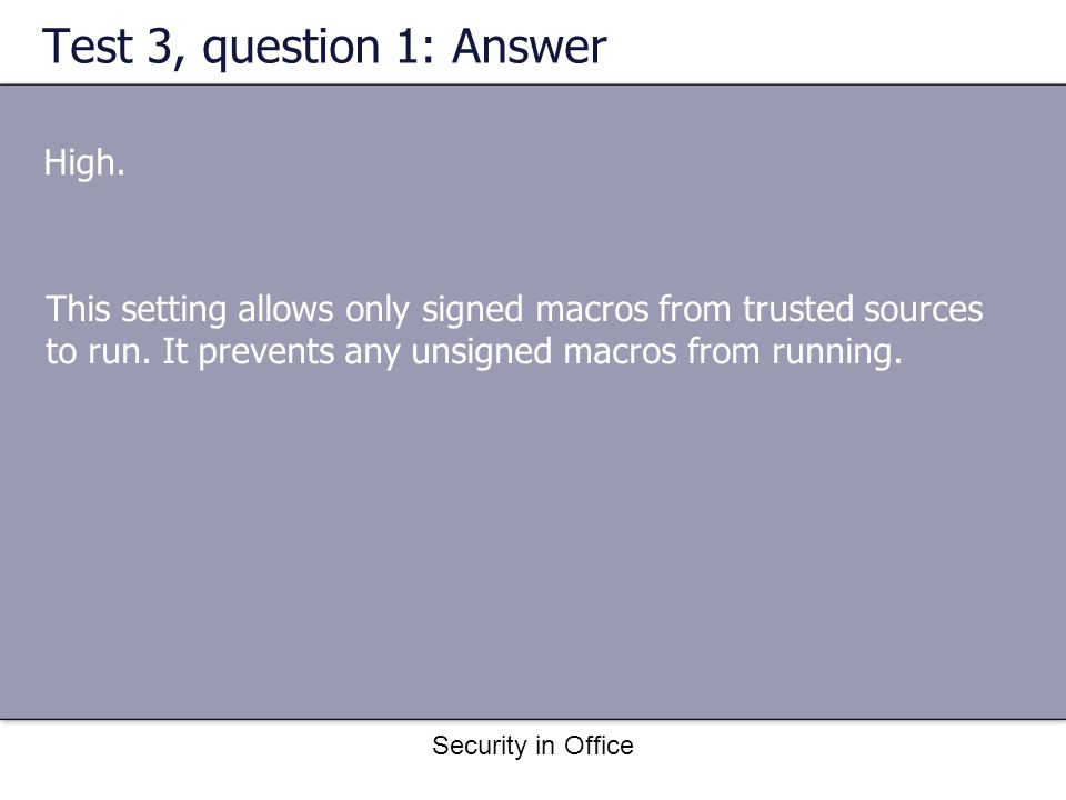 Security in Office Test 3, question 1: Answer High.