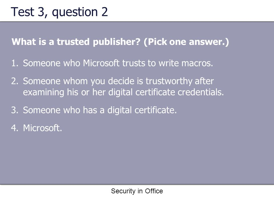 Security in Office Test 3, question 2 What is a trusted publisher.