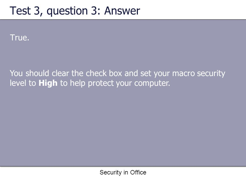 Security in Office Test 3, question 3: Answer True.