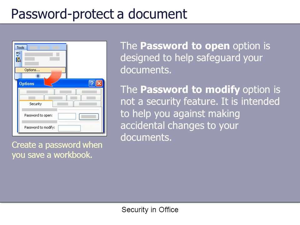 Security in Office Password options You have two basic options for password protection: Password to open Password to modify