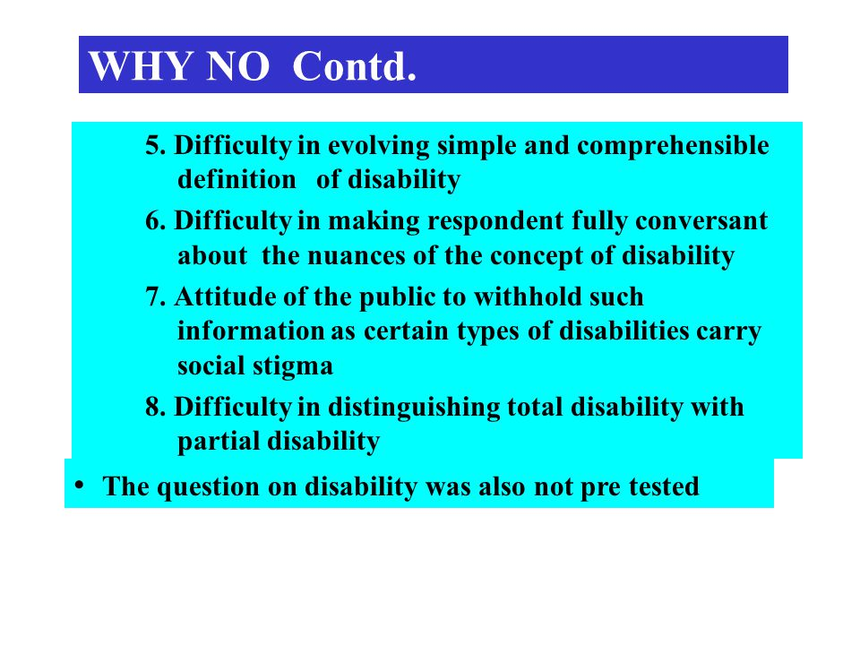 WHY NO Contd. 5. Difficulty in evolving simple and comprehensible definition of disability 6.