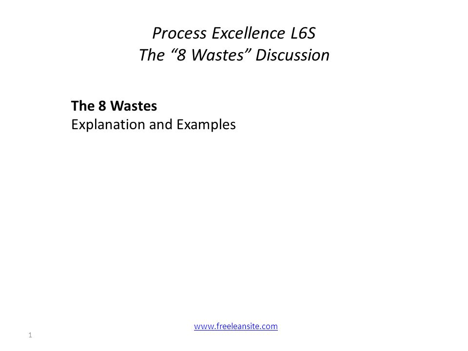 Process Excellence L6S The 8 Wastes Discussion 2 Preface: Understanding the 8 wastes is the foundation of thinking lean.