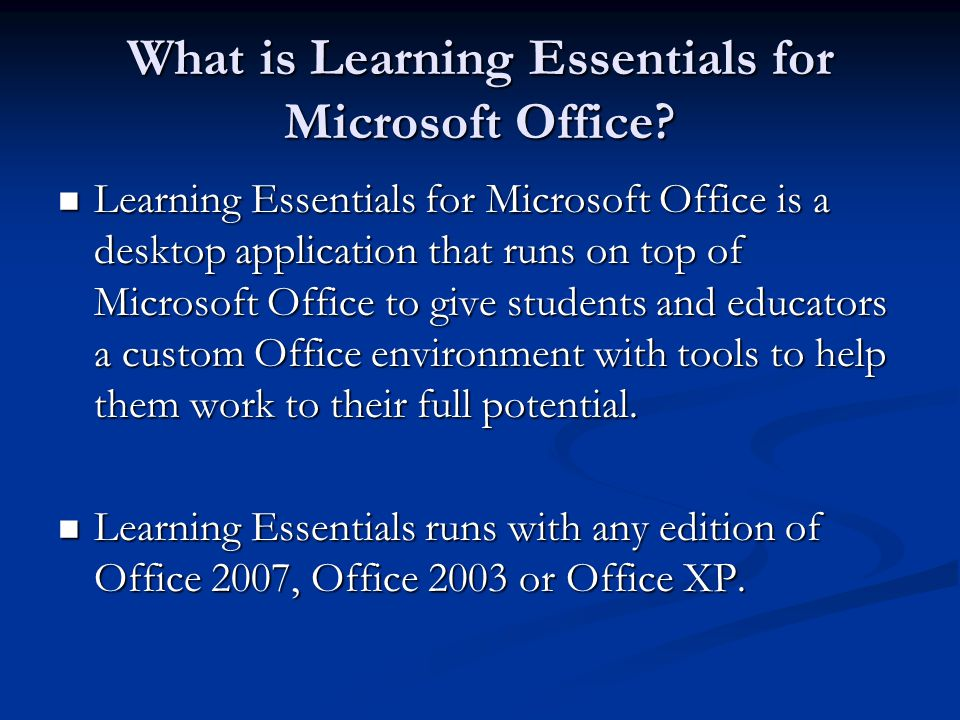 What is Learning Essentials for Microsoft Office ? Learning Essentials for Microsoft Office is a desktop application that runs on top of Microsoft Off
