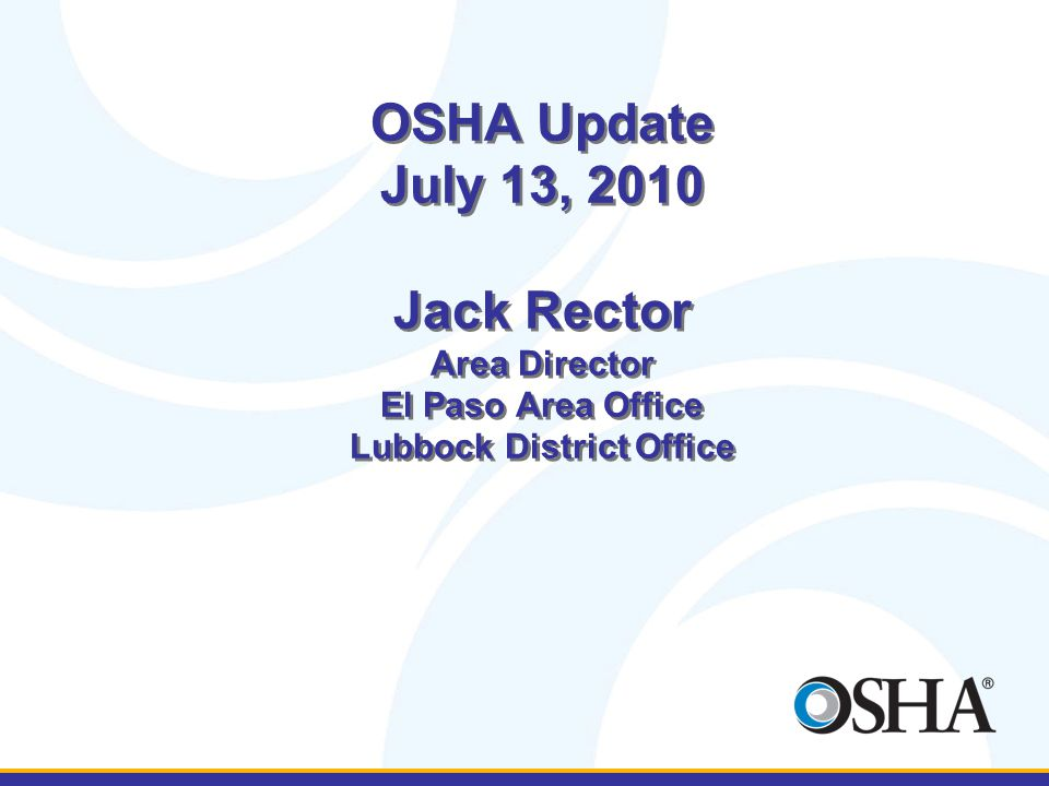 Topics to be covered El Paso Area Office areas of concentration Fatality descriptions for West Texas in fiscal year 2010; Fatality descriptions for West Texas in Oil and Gas fiscal year 2010; Oil and Gas campaign Heat Stress Upcoming OSHA agenda items
