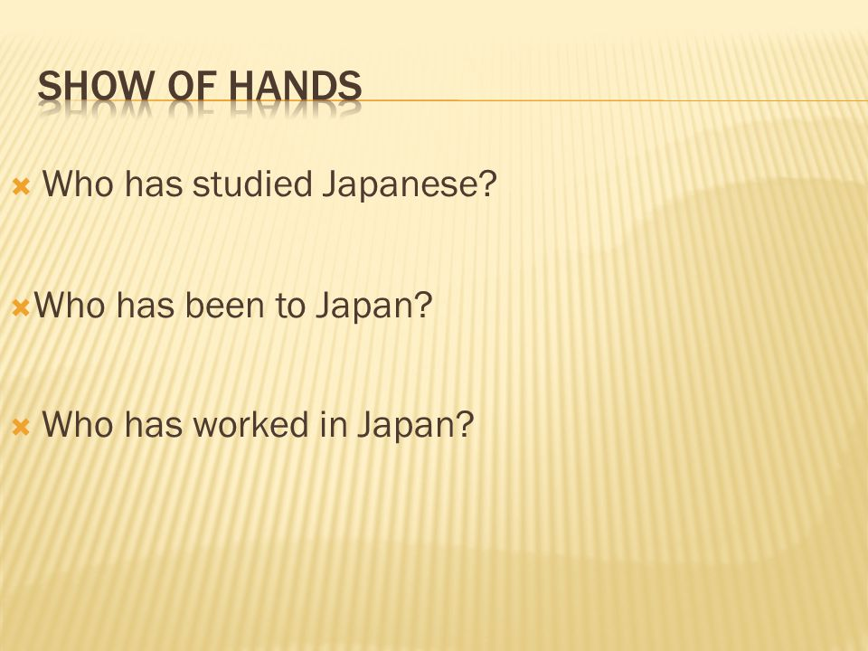 Who has studied Japanese Who has been to Japan Who has worked in Japan