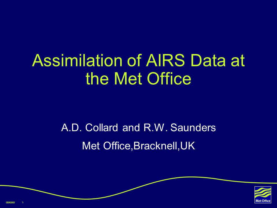 00/XXXX1 Assimilation of AIRS Data at the Met Office A.D.