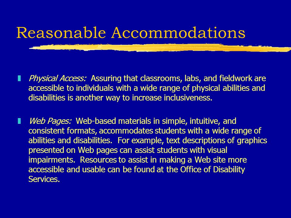 Reasonable Accommodations zPhysical Access: Assuring that classrooms, labs, and fieldwork are accessible to individuals with a wide range of physical abilities and disabilities is another way to increase inclusiveness.