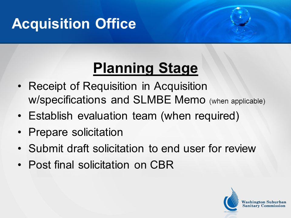 Acquisition Office Planning Stage Receipt of Requisition in Acquisition w/specifications and SLMBE Memo (when applicable) Establish evaluation team (when required) Prepare solicitation Submit draft solicitation to end user for review Post final solicitation on CBR