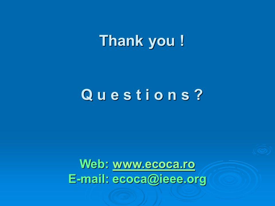 Thank you ! Q u e s t i o n s Web: www.ecoca.ro www.ecoca.ro E-mail: ecoca@ieee.org