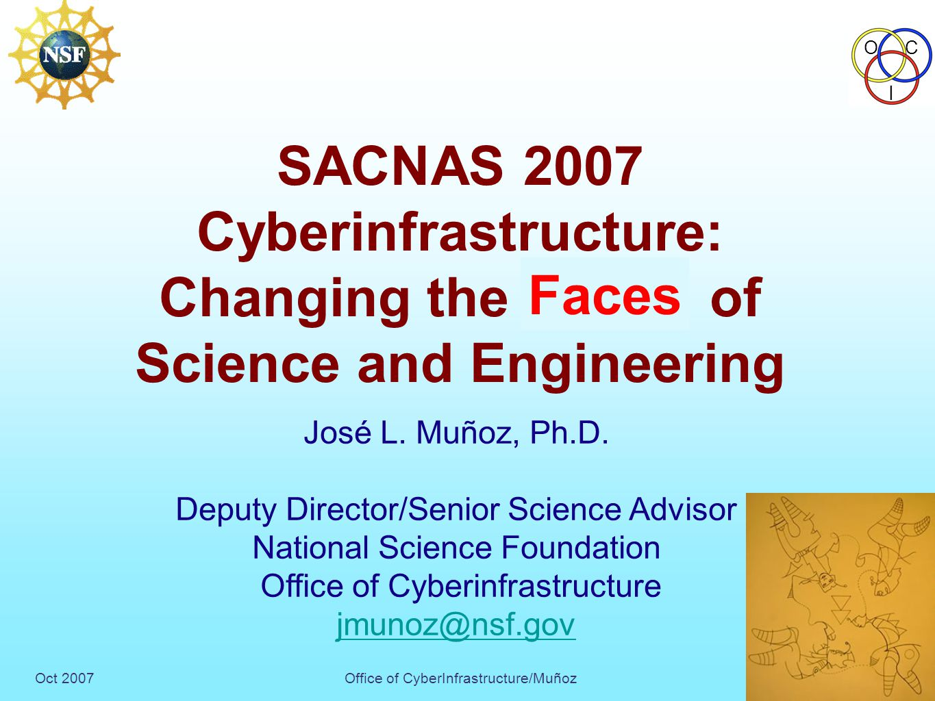 Oct 2007Office of CyberInfrastructure/Muñoz OC I 1 SACNAS 2007 Cyberinfrastructure: Changing the Face of Science and Engineering José L.