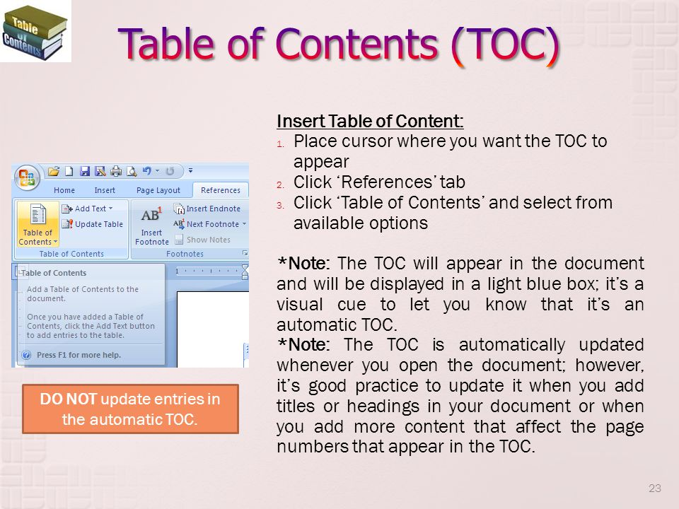 Insert Table of Content: 1.Place cursor where you want the TOC to appear 2.