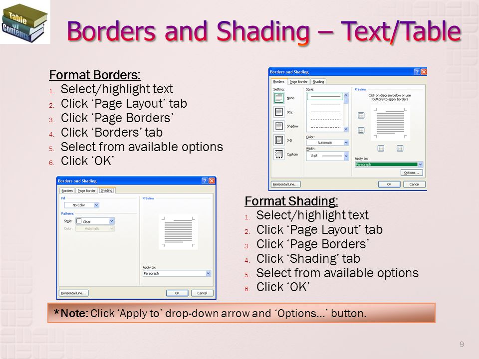 Format Borders: 1.Select/highlight text 2. Click Page Layout tab 3.
