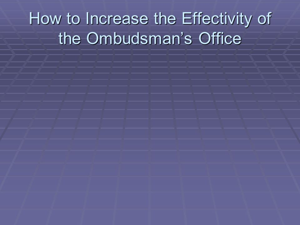 How to Increase the Effectivity of the Ombudsmans Office