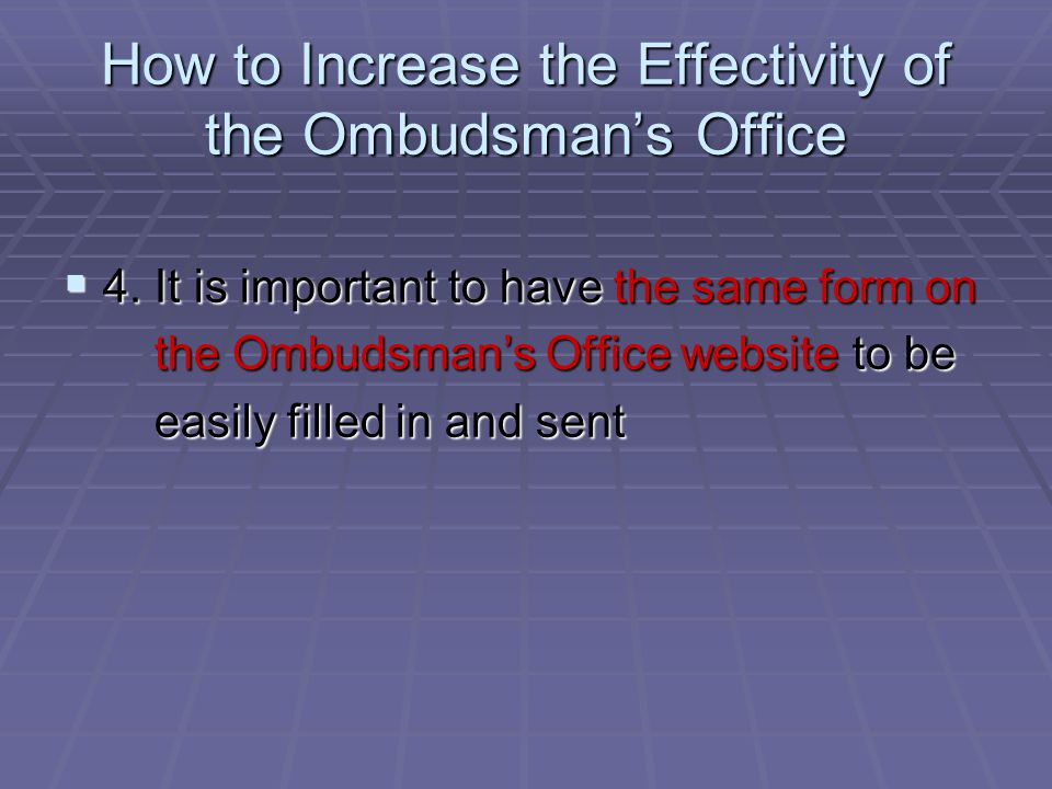 How to Increase the Effectivity of the Ombudsmans Office 4.