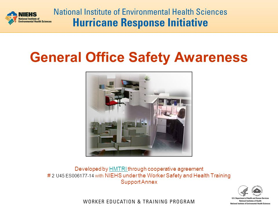 General Office Safety Awareness Developed by HMTRI through cooperative agreementHMTRI # 2 U45 ES006177-14 with NIEHS under the Worker Safety and Health Training Support Annex