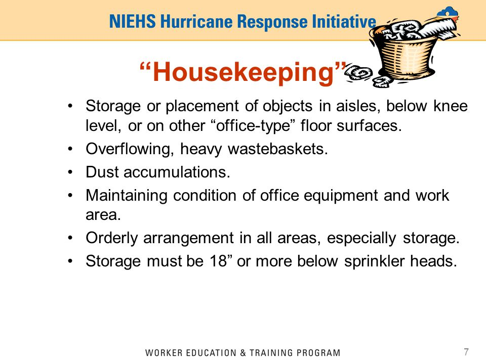7 Housekeeping Storage or placement of objects in aisles, below knee level, or on other office-type floor surfaces.