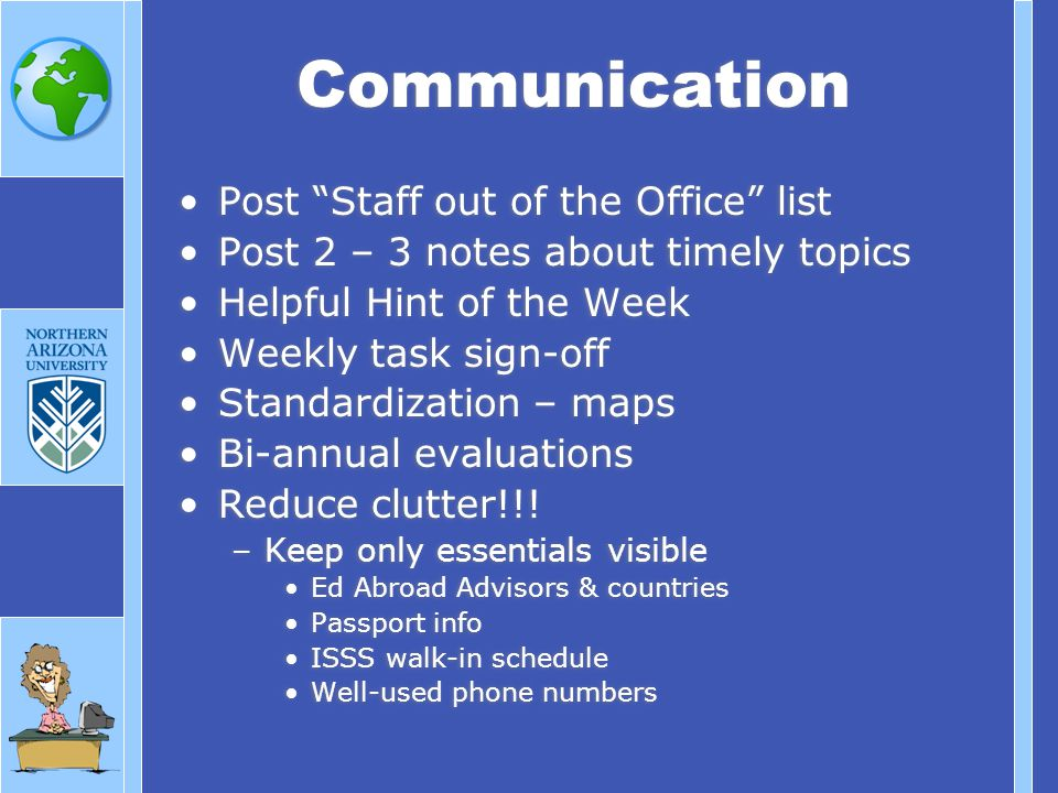 Post Staff out of the Office list Post 2 – 3 notes about timely topics Helpful Hint of the Week Weekly task sign-off Standardization – maps Bi-annual evaluations Reduce clutter!!.