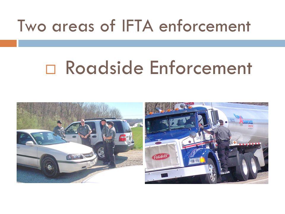 Two areas of IFTA enforcement Roadside Enforcement