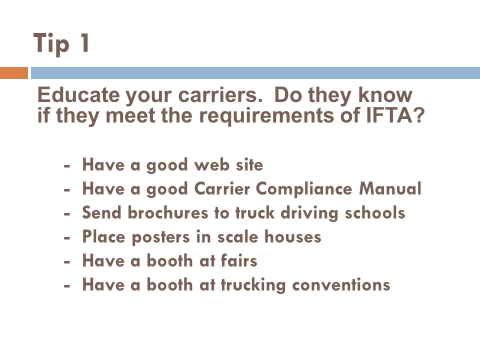 Tip 1 Educate your carriers. Do they know if they meet the requirements of IFTA.