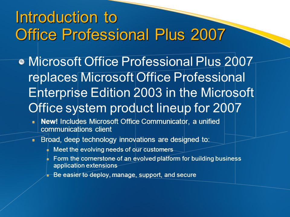 Introduction to Office Professional Plus 2007 Microsoft Office Professional Plus 2007 replaces Microsoft Office Professional Enterprise Edition 2003 i