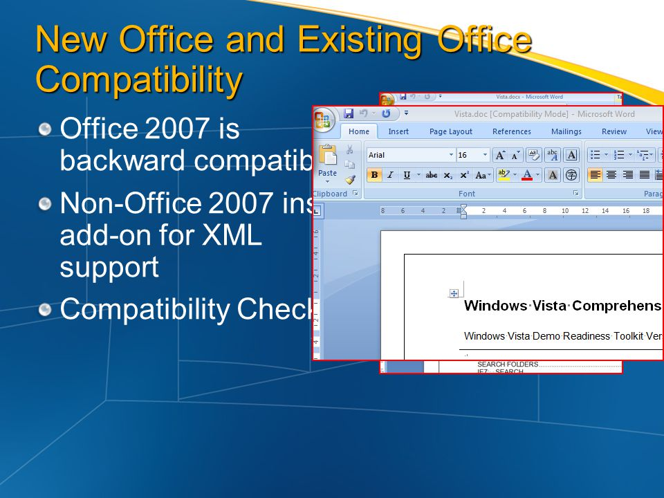New Office and Existing Office Compatibility Office 2007 is backward compatible Non-Office 2007 install add-on for XML support Compatibility Checker