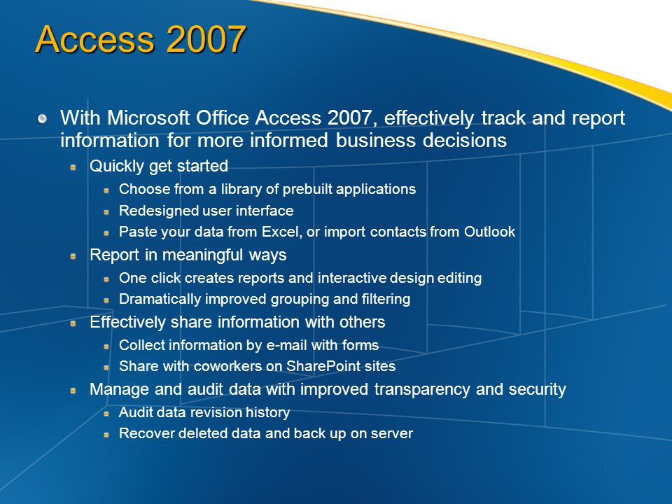 Access 2007 With Microsoft Office Access 2007, effectively track and report information for more informed business decisions Quickly get started Choos