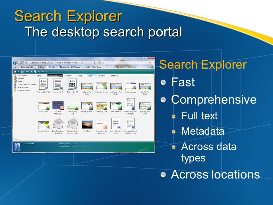 Search Explorer The desktop search portal Search Explorer Fast Comprehensive Full text Metadata Across data types Across locations