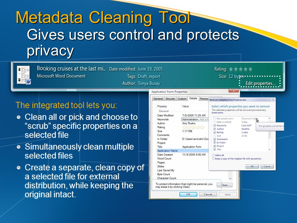 Metadata Cleaning Tool Gives users control and protects privacy The integrated tool lets you: Clean all or pick and choose to scrub specific propertie