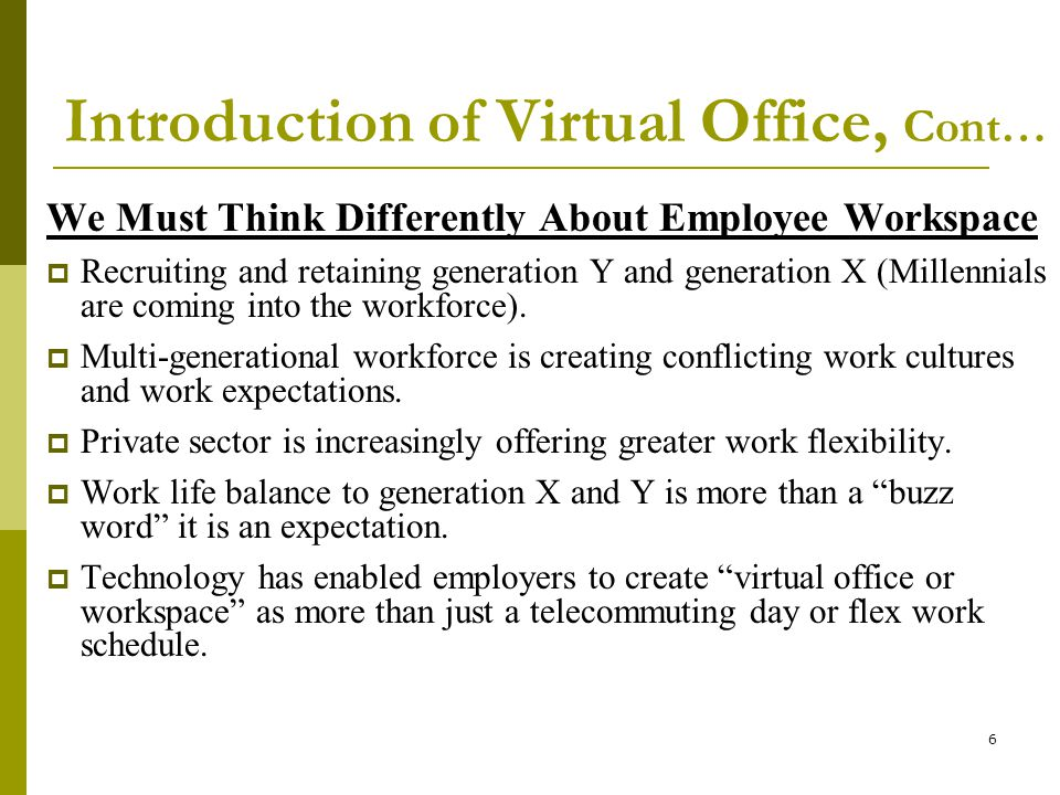 6 We Must Think Differently About Employee Workspace Recruiting and retaining generation Y and generation X (Millennials are coming into the workforce).