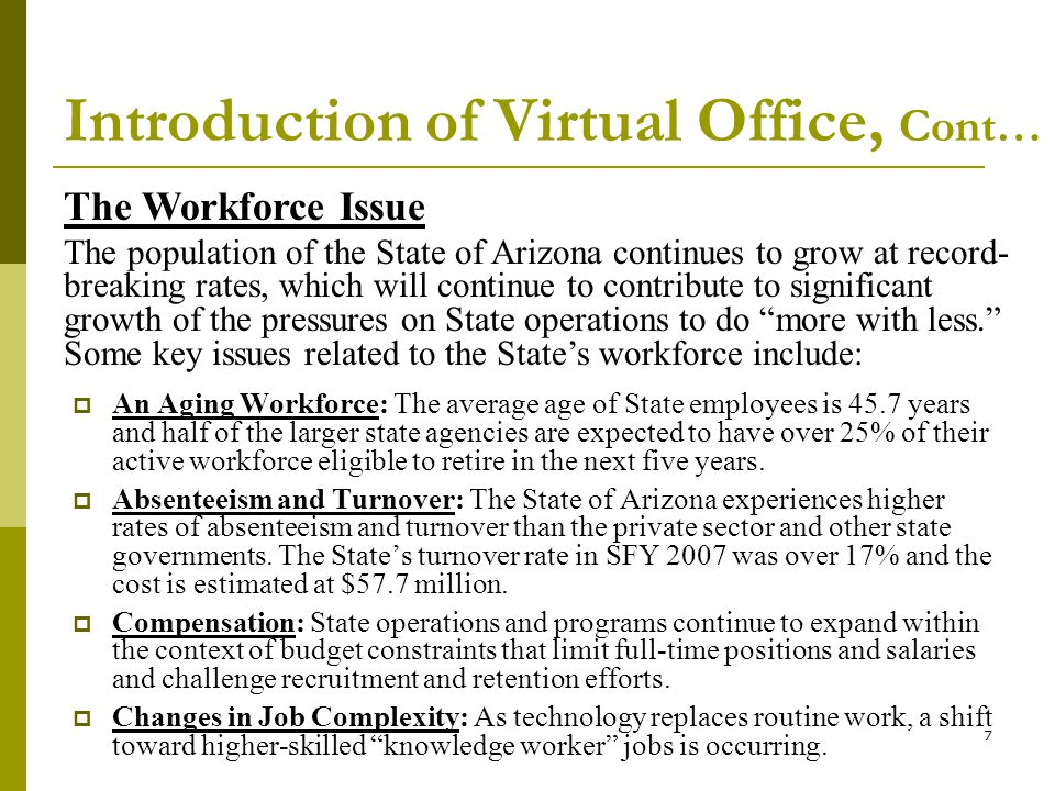 7 An Aging Workforce: The average age of State employees is 45.7 years and half of the larger state agencies are expected to have over 25% of their active workforce eligible to retire in the next five years.