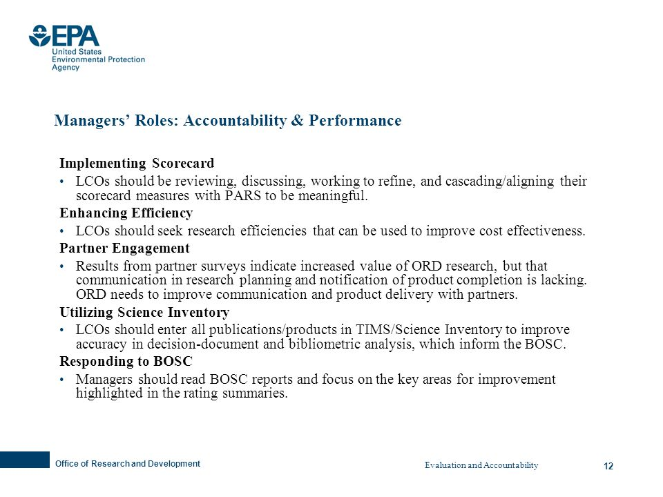Office of Research and Development 12 Managers Roles: Accountability & Performance Implementing Scorecard LCOs should be reviewing, discussing, working to refine, and cascading/aligning their scorecard measures with PARS to be meaningful.
