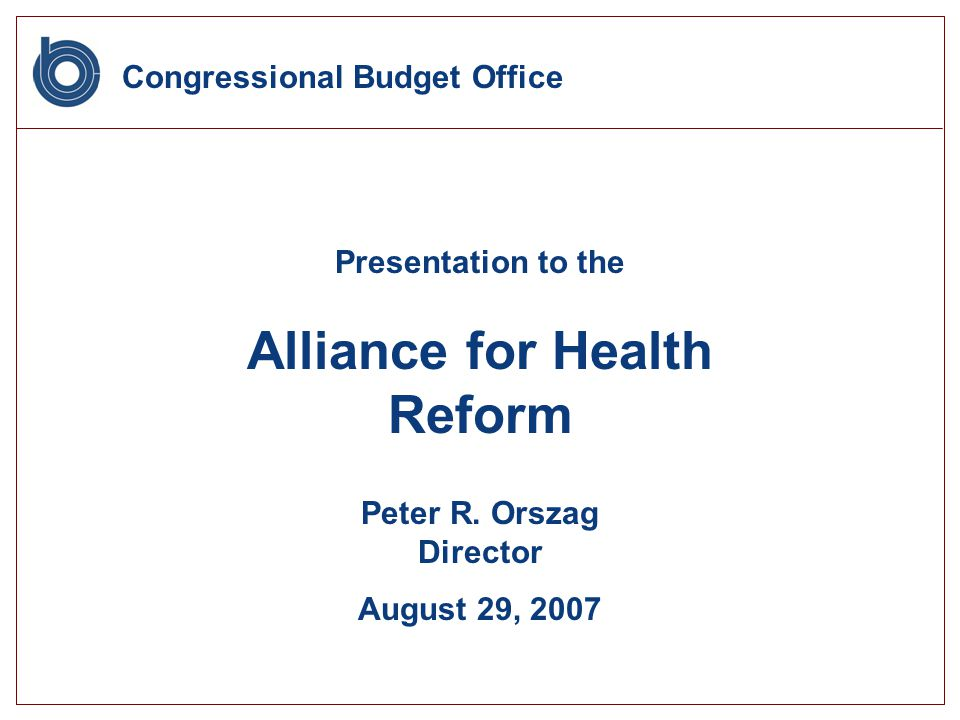 Congressional Budget Office Presentation to the Alliance for Health Reform Peter R.