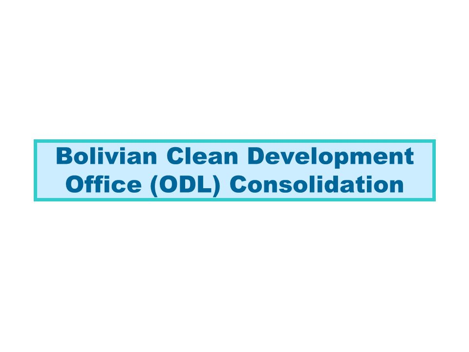 ODL Work Areas ODL Consolidation Legal Framework Analysis Project Assessment Technical support for negotiations Capacity and Training