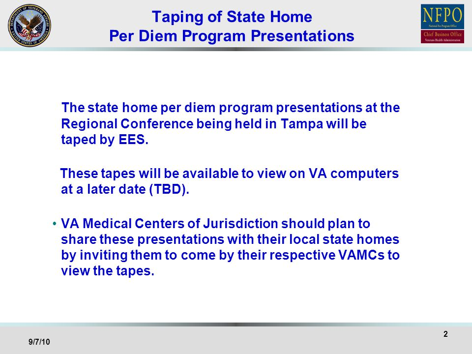 Taping of State Home Per Diem Program Presentations The state home per diem program presentations at the Regional Conference being held in Tampa will