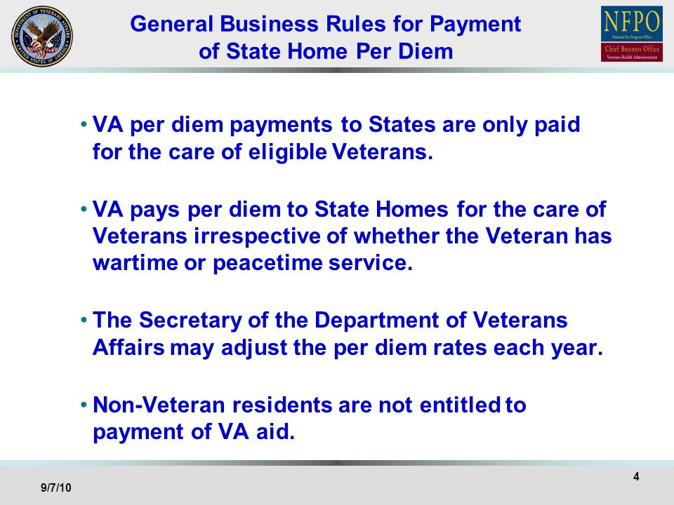 General Business Rules for Payment of State Home Per Diem VA per diem payments to States are only paid for the care of eligible Veterans. VA pays per