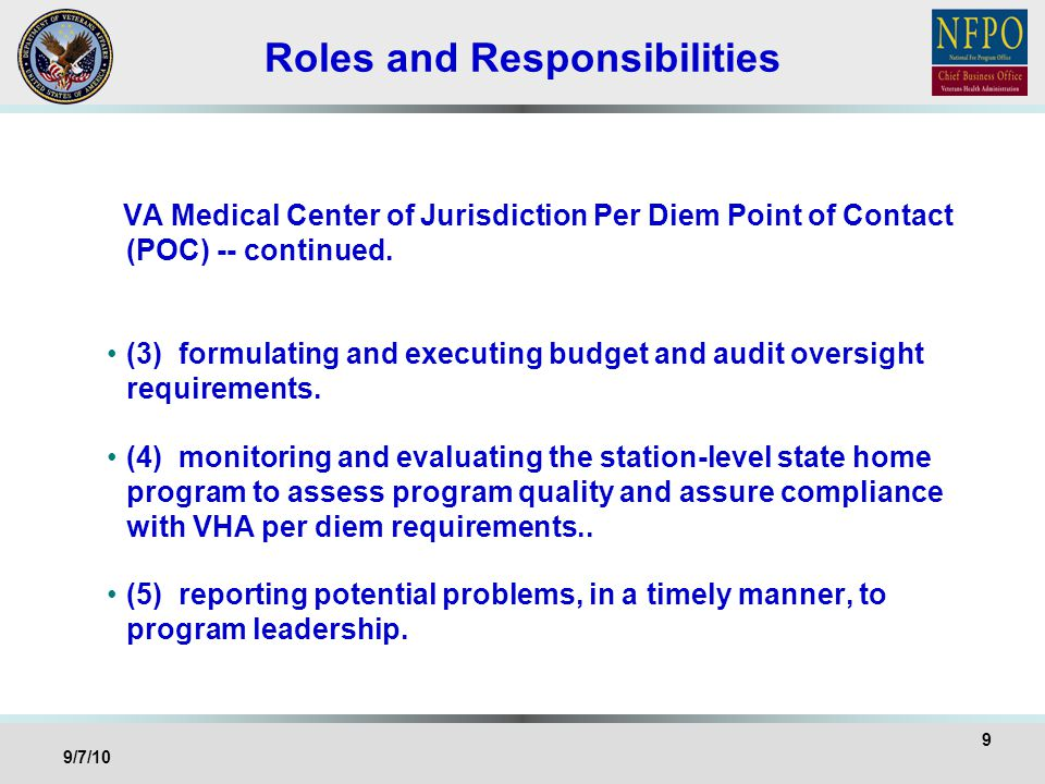 Roles and Responsibilities VA Medical Center of Jurisdiction Per Diem Point of Contact (POC) -- continued. (3) formulating and executing budget and au