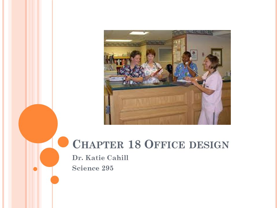 C HAPTER 18 O FFICE DESIGN Dr. Katie Cahill Science 295