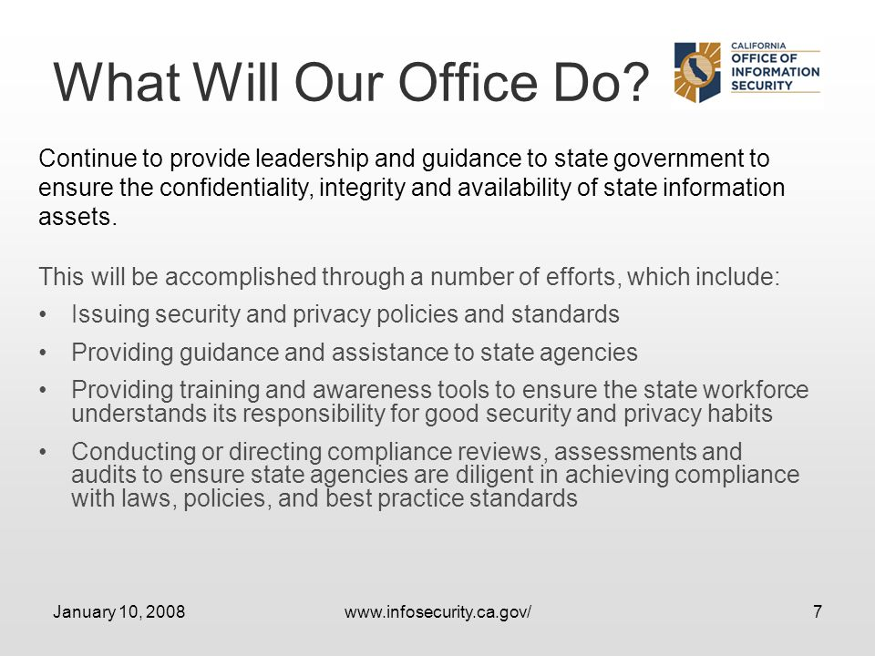January 10, 2008www.infosecurity.ca.gov/7 What Will Our Office Do.