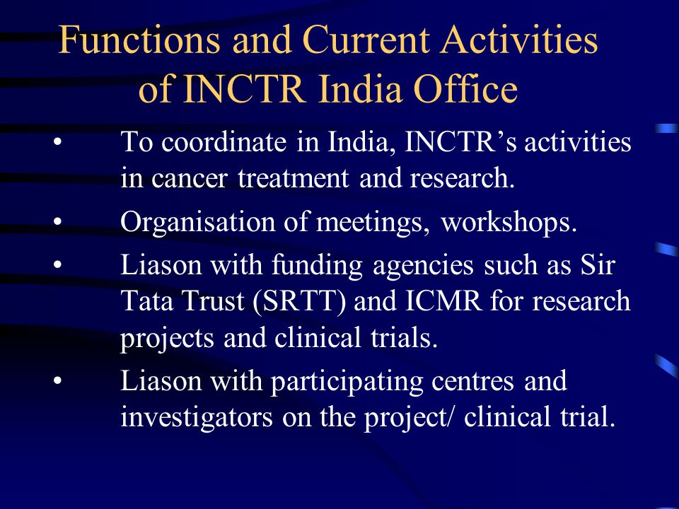 Functions and Current Activities of INCTR India Office To coordinate in India, INCTRs activities in cancer treatment and research.