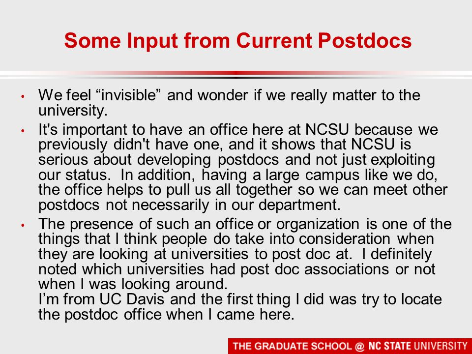 Some Input from Current Postdocs We feel invisible and wonder if we really matter to the university. It's important to have an office here at NCSU bec